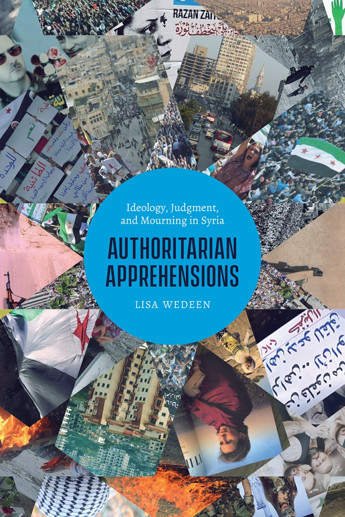 Authoritarian Apprehensions by Lisa Wedeen