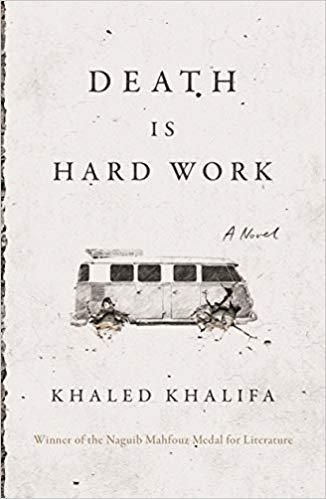 Death is Hard Work: A Novel by Khaled Khalifa