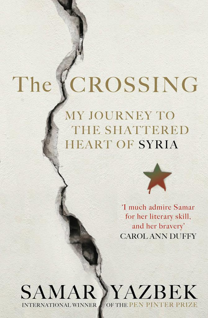 The Crossing: My Journey to the Shattered Heart of Syria by Samar Yazbek.