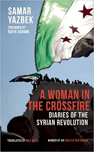 A Woman in the Crossfire: Diaries of the Syrian Revolution by Samar Yazbek